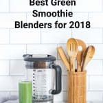 The Top 6 Best Green Smoothie Blenders for 2020 You'll Love Forever