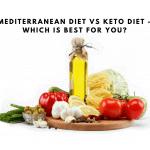 Mediterranean Diet vs Keto Diet – Which Is Best For You?