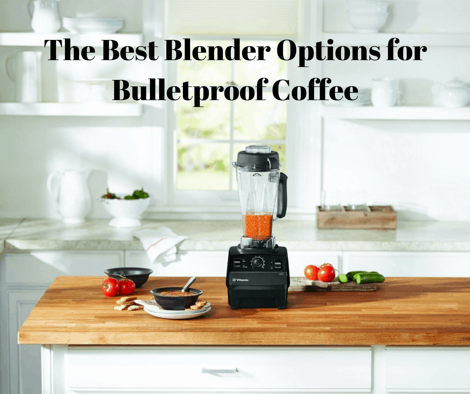 The Best Blender Options for Bulletproof Coffee