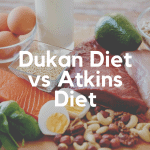 Dukan Diet vs Atkins Diet: Which One Should You Choose?