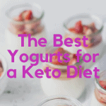 The Best Yogurts for a Keto Diet: Make Smart Ketogenic Choices!