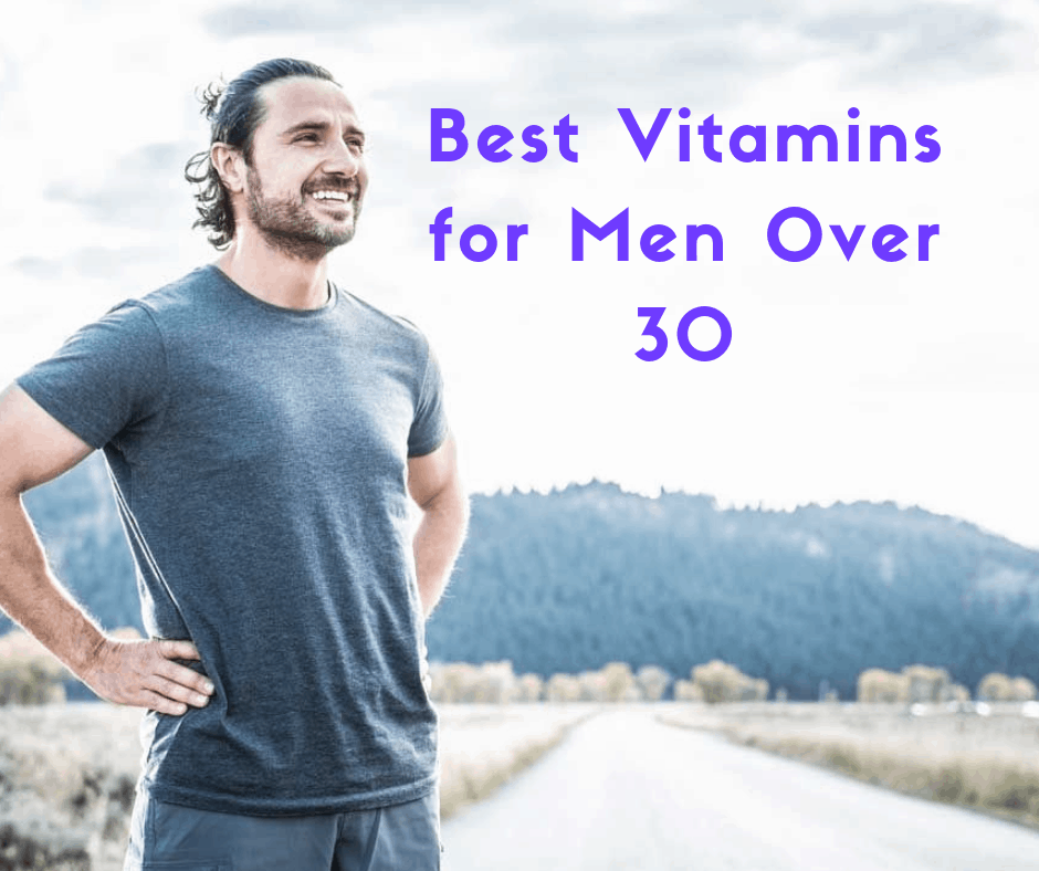 The Top 5 Best Vitamins for Men Over 30 to Consider Buying