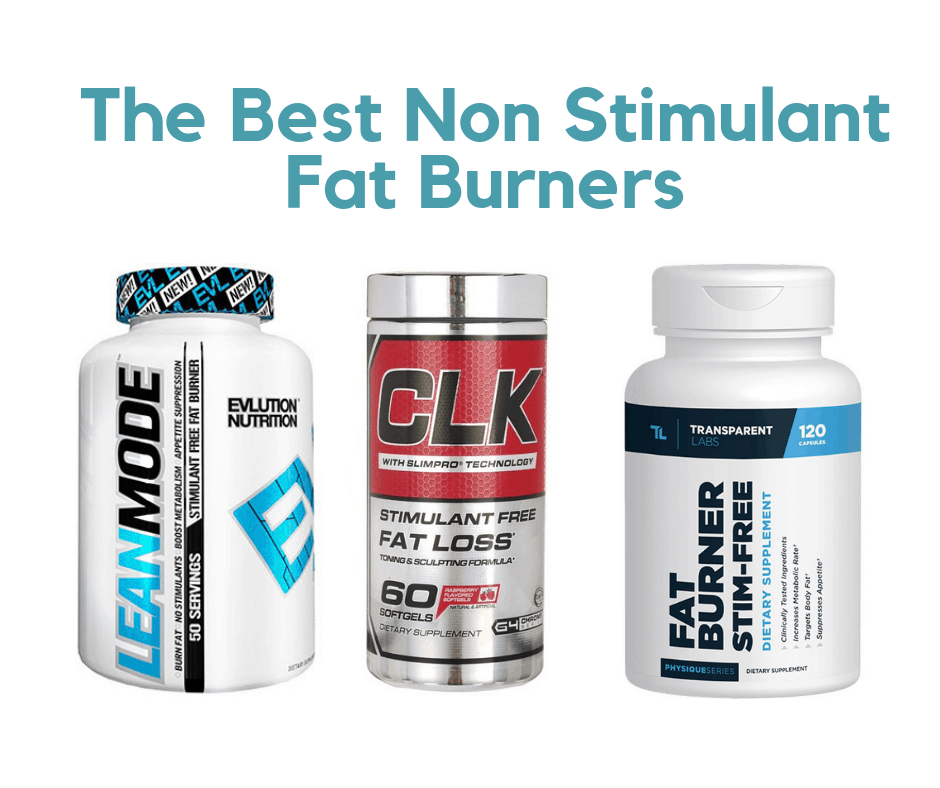 The Best Non Stimulant Fat Burners for 2019 to Lose Weight Safely