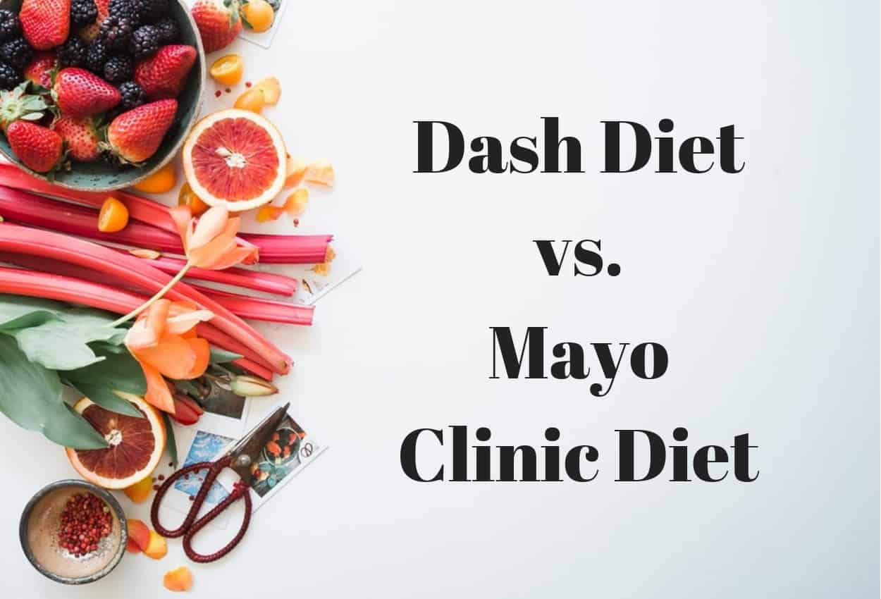 Dash Diet vs Mayo Clinic Diet [June 2019] - Which is Right for You?