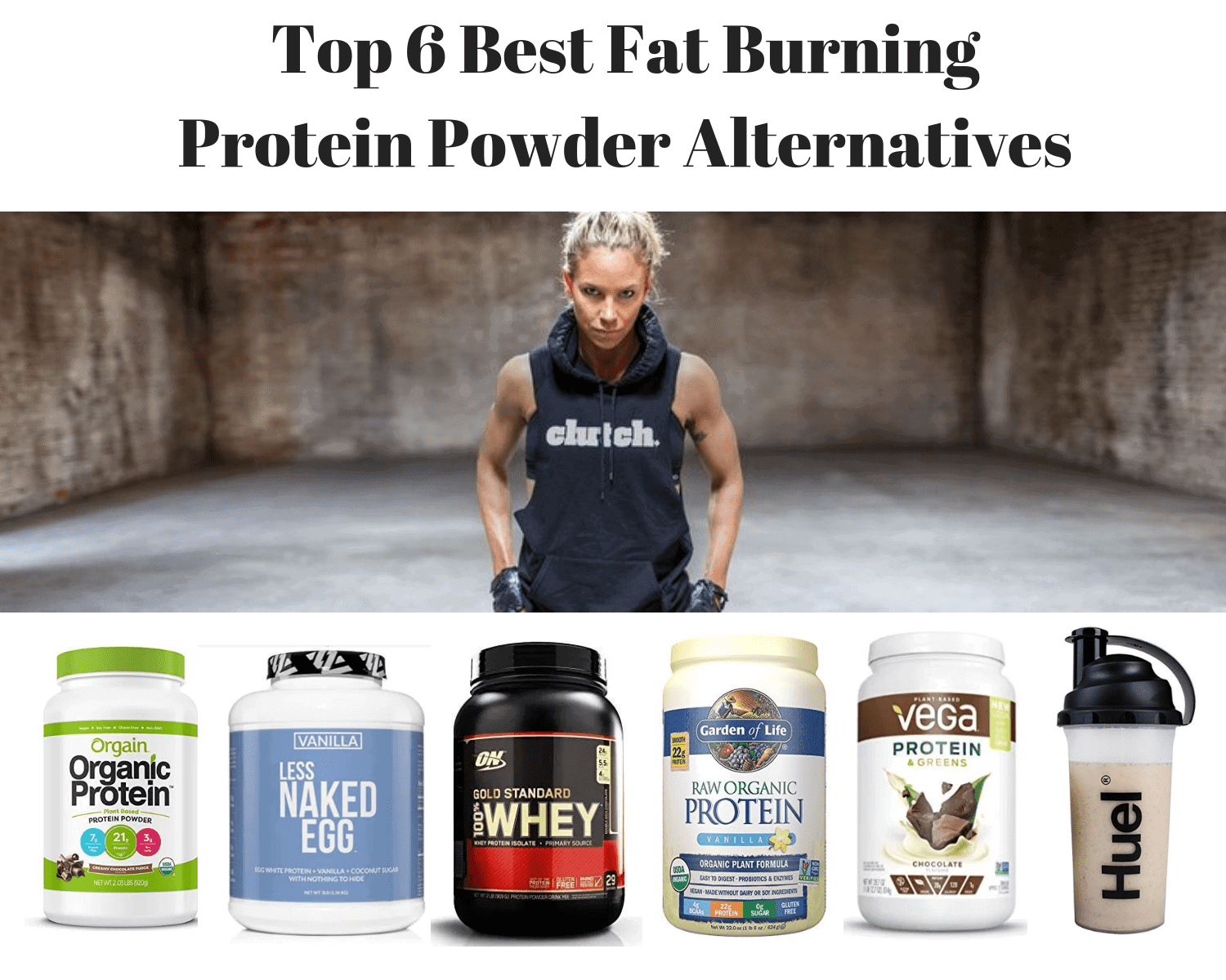 Top 6 Best Fat Burning Protein Powder Alternatives