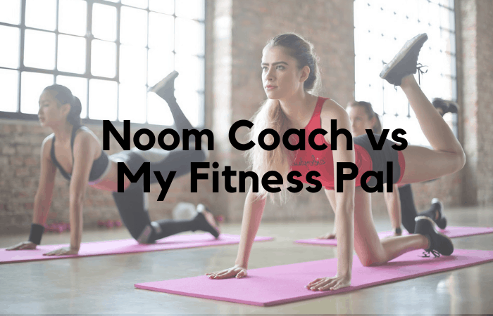 Noom vs My Fitness Pal [June 2019]: Which is Better For Getting You on Track?